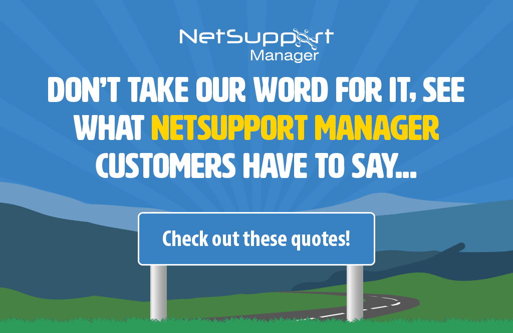 Don't take our word for it, see what our NetSupport Manager customers have to say…